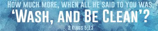 2 kings 5.13.