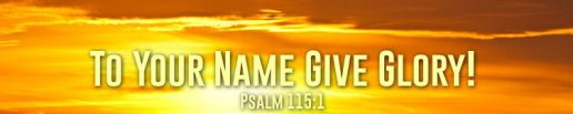 Psalm 115.1.